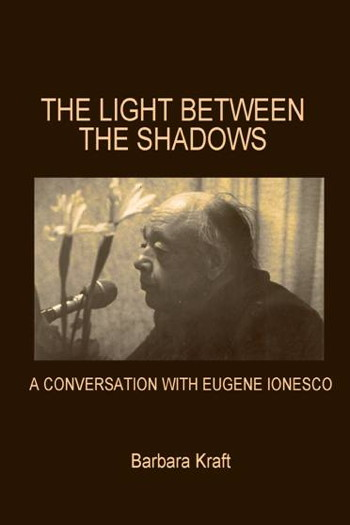 The Light between the Shadows A Conversation with Eugene Ionesco by Barbara Kraft