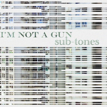 Im Not a Gun Sub-tone COVER